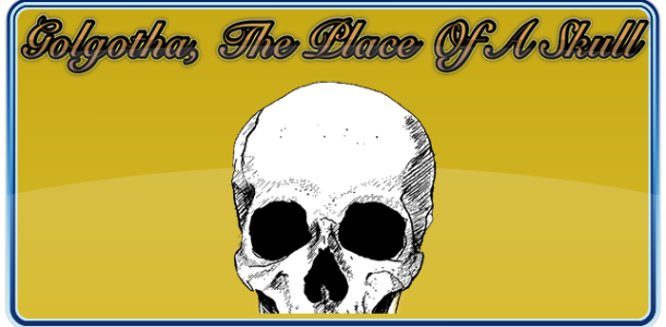 Golgotha A Place of a Skull